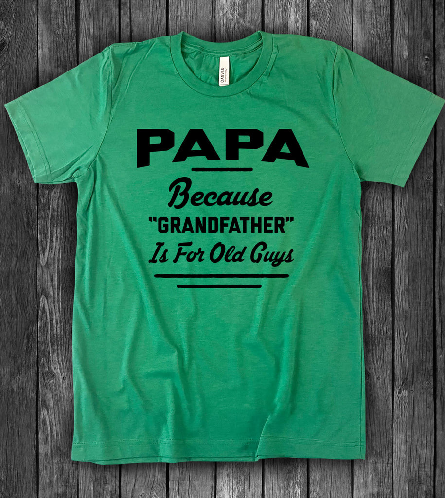 Papa, Because Grandfather Is For Old Guys - T-Shirt