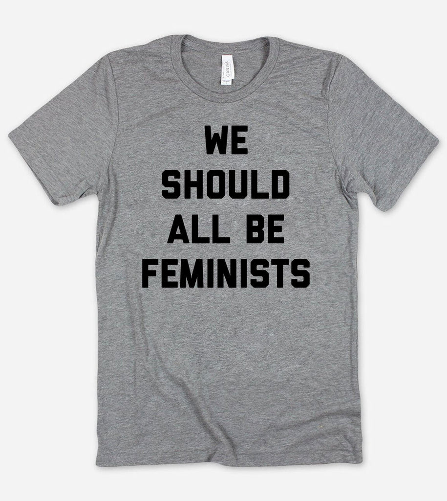 We Should All Be Feminists - T-Shirt