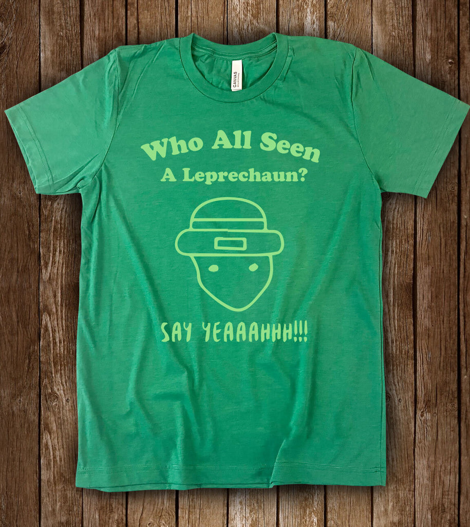 Who All Seen A Leprechaun Say Yeah - St Patrick's Day T-Shirt