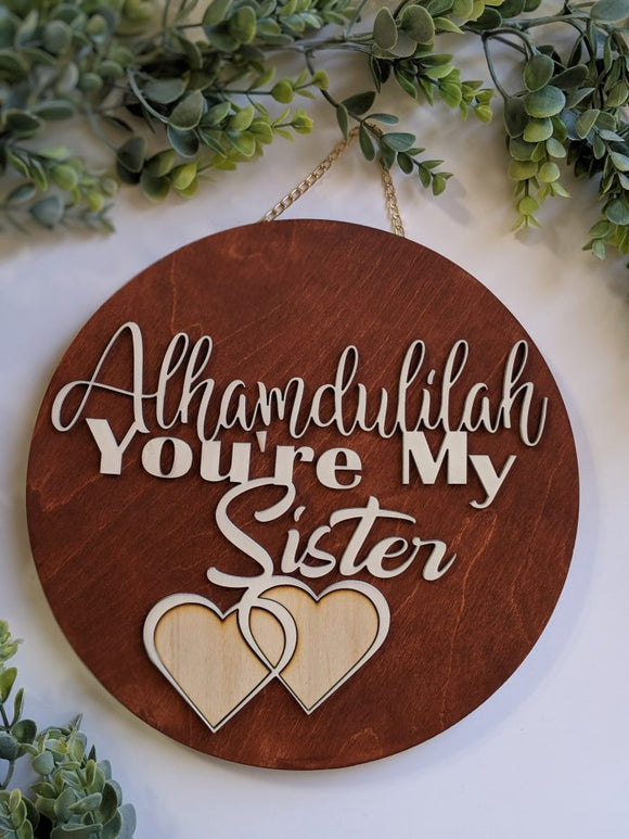 Wood Sign- Alhamdulillah You're My Sister