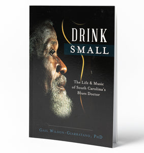 Drink Small: The Life & Music of South Carolina's Blues Doctor
