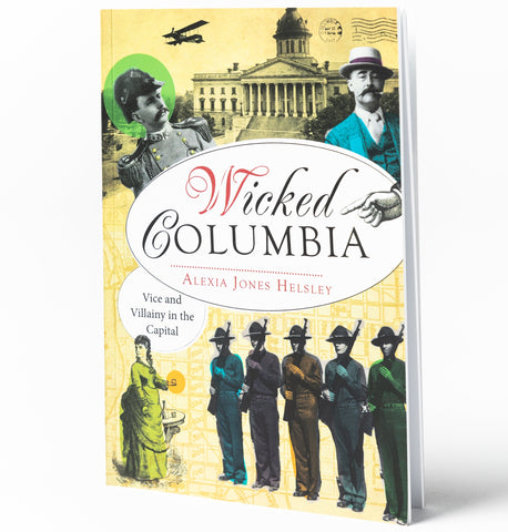 Wicked Columbia: Vice and Villainy in the Capital