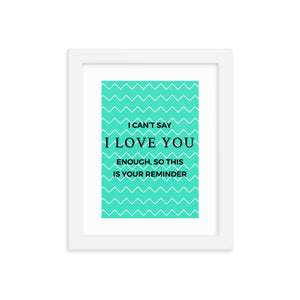 I love you reminder - Framed poster