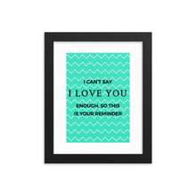 Load image into Gallery viewer, I love you reminder - Framed poster