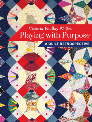 *NEW* Victoria Findlay Wolfe's Playing with Purpose: A Quilt Retrospective