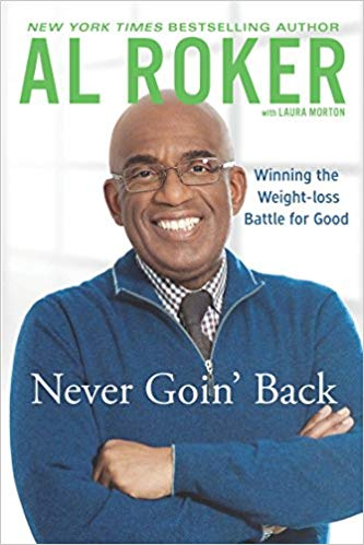 Al Roker: Never Goin' Back: Winning the Weight-Loss Battle For Good