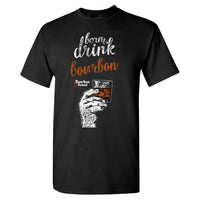 Bourbon Bound Born to Drink Bourbon on a Black Shirt