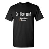 Bourbon Bound Got Bourbon? on a Black Shirt