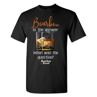 Bourbon Bound Bourbon is the Answer, What was the Question on a Black Shirt