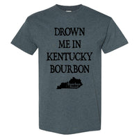 Bourbon Bound Drown Me in Kentucky Bourbon on a Dark Heather Shirt