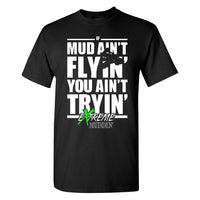 Extreme Muddin If Mud Ain't Flyin You Ain't Trying on a Black T Shirt