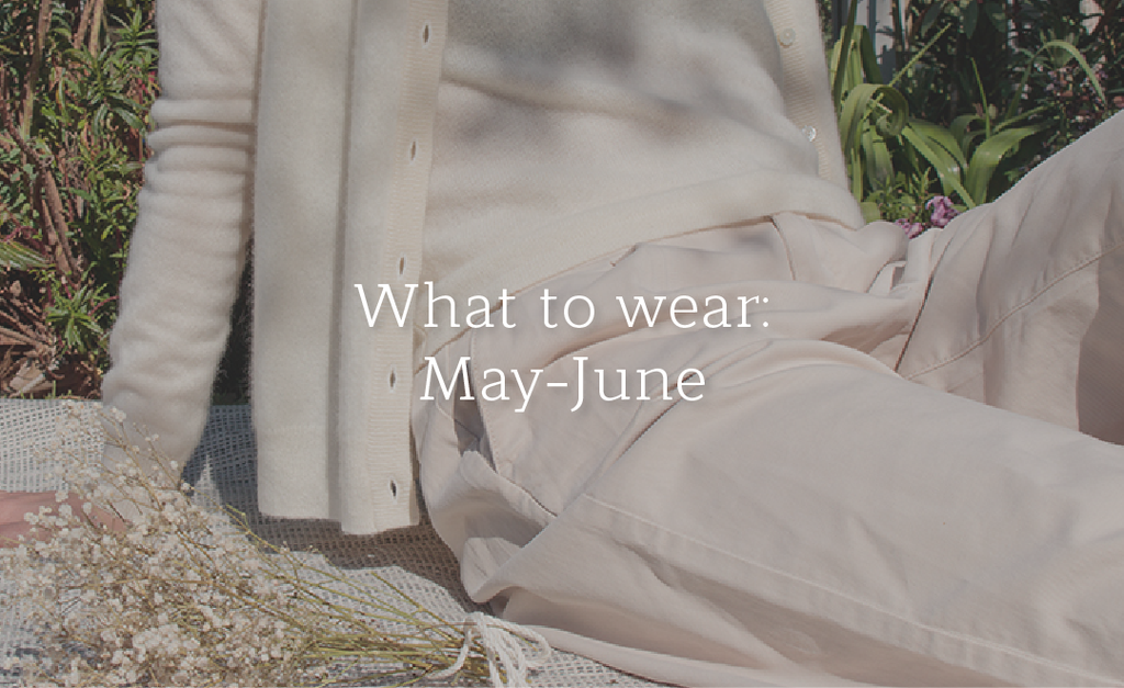 What to wear: May-June