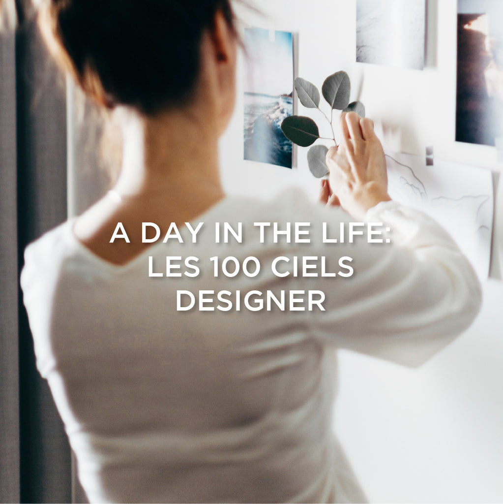 A DAY IN THE LIFE OF A LES 100 CIELS DESIGNER