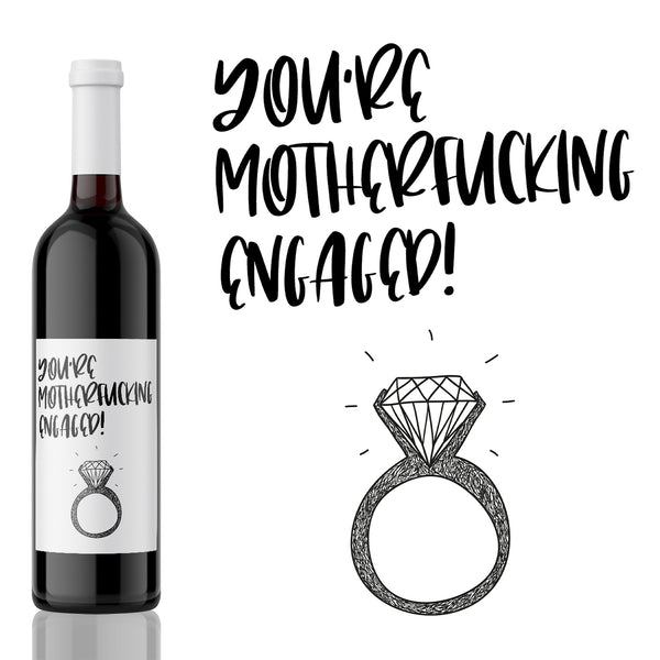 You're a motherfucking Engaged! Engagement Wine Label Gift