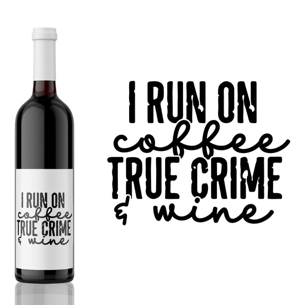 I Run on coffee, True Crime and Wine - True Crime Label