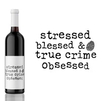 Stressed Blessed & True Crime Obsessed - True Crime Label