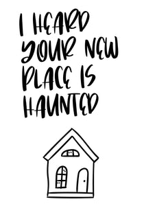 I heard your new place is haunted