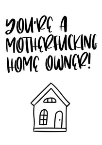 You're a motherfucking home owner!
