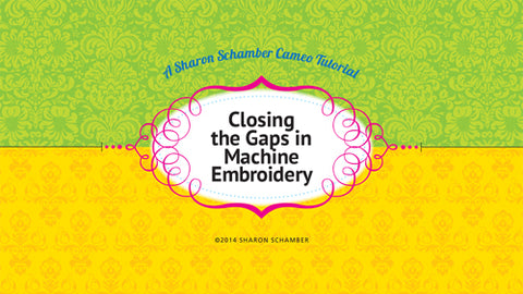 Sharon Schamber Cameo Tutorial: Closing the Gaps in Machine Embroidery