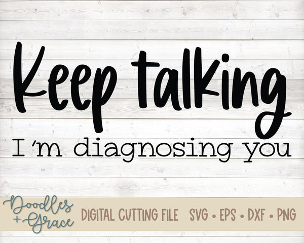 Keep Talking I'm Diagnosing You SVG-SVG File-Doodles and Grace