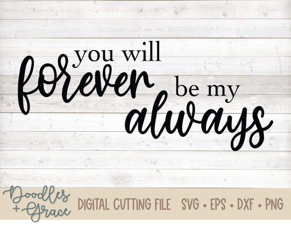 You Will Forever Be My Always SVG-SVG File-Doodles and Grace