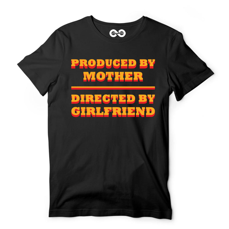 Produced By Mother Directed By Girlfriend T-Shirt