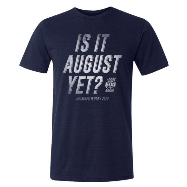 2020 Indy 500 Is It August Yet Polyblend T-Shirt