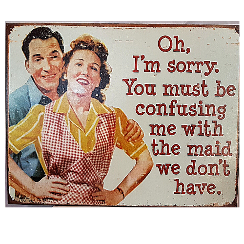 Sorry You Must Be Confusing Me...Funny Tin Sign