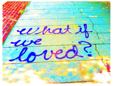 Photo Sidewalk Sayings -- What If We Loved?