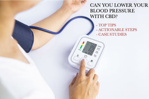 Tips and Strategies to Lower Your Blood Pressure with CBD