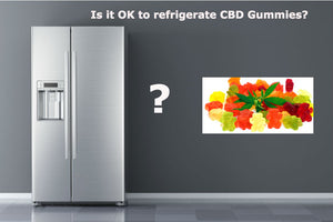 Is it OK to Refrigerate CBD Gummies?
