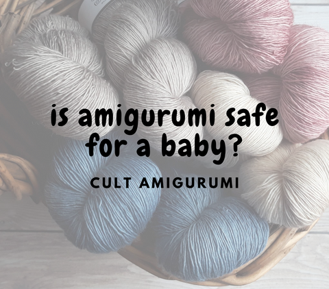 Is Amigurumi safe for a baby