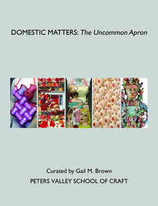 Domestic Matters: The Uncommon Apron Exhibition Catalog