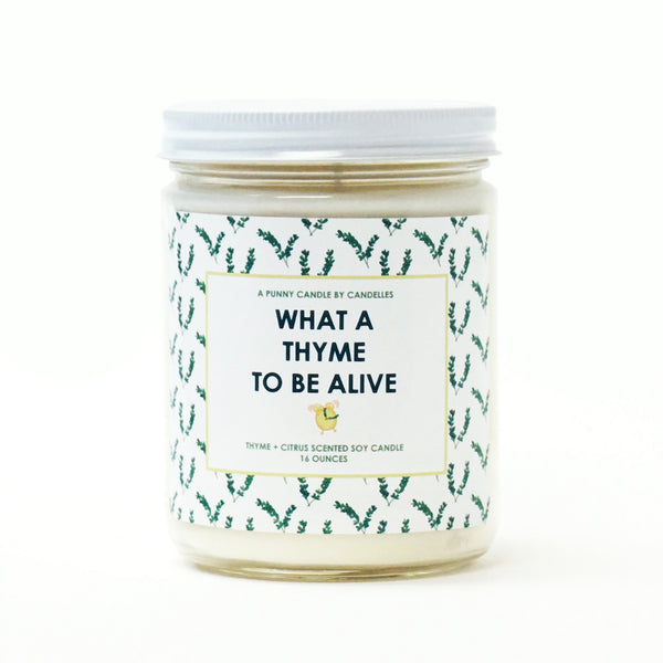 """What A Thyme To Be Alive"" 16oz. Soy Wax Candle"