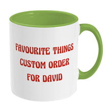 Load image into Gallery viewer, A green and white two toned ceramic mug with handle on the right and the words favourite things custom order for David