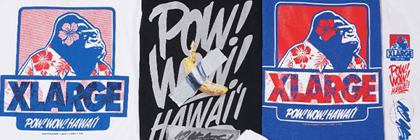 XLARGE × Pow! Wow! Hawaii Launch