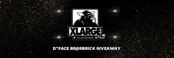 XLARGE x D*FACE BE@RBRICK GIVEAWAY