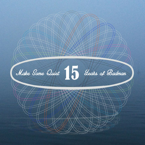 Various Artists- Make Some Quiet – 15 Years of Badman