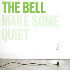 The Bell - Make Some Quiet