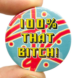 100% That Bitch Button Pin Badge