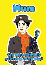 Load image into Gallery viewer, Mum You Are Practically Perfect In Every Way Greetings Card