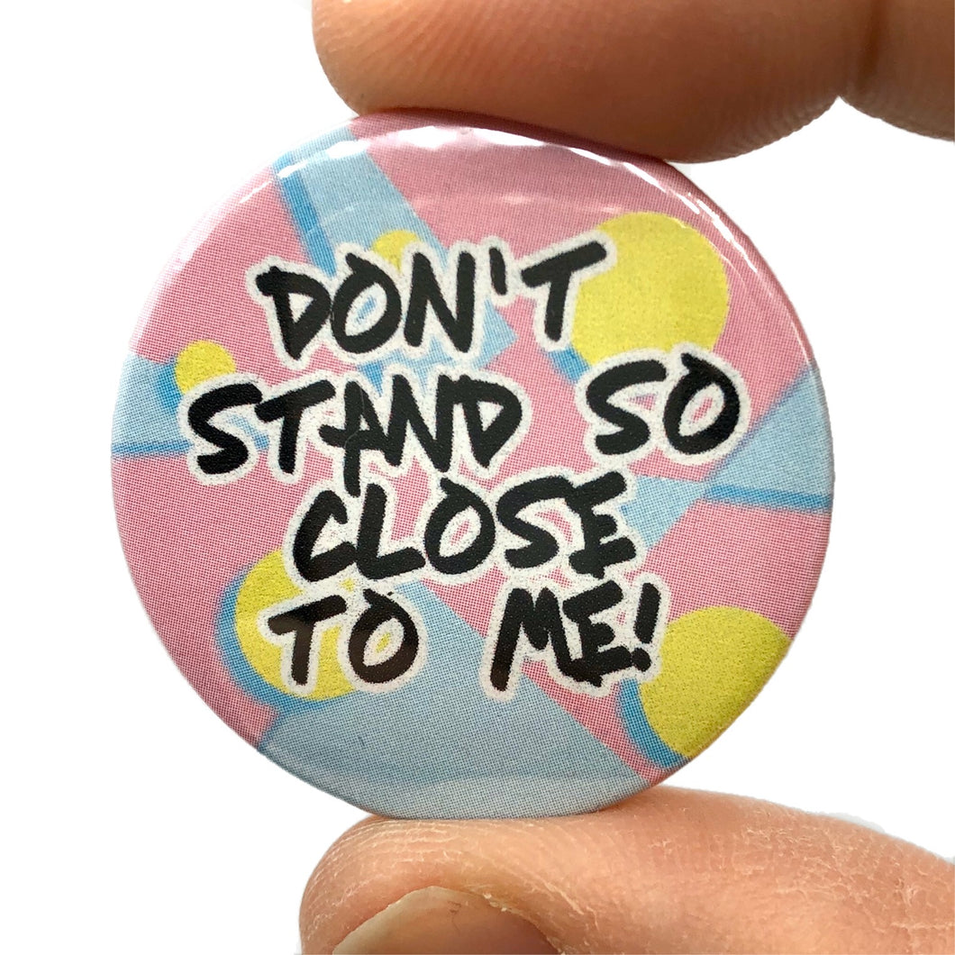 Don't Stand So Close To Me The Police Button Pin Badge