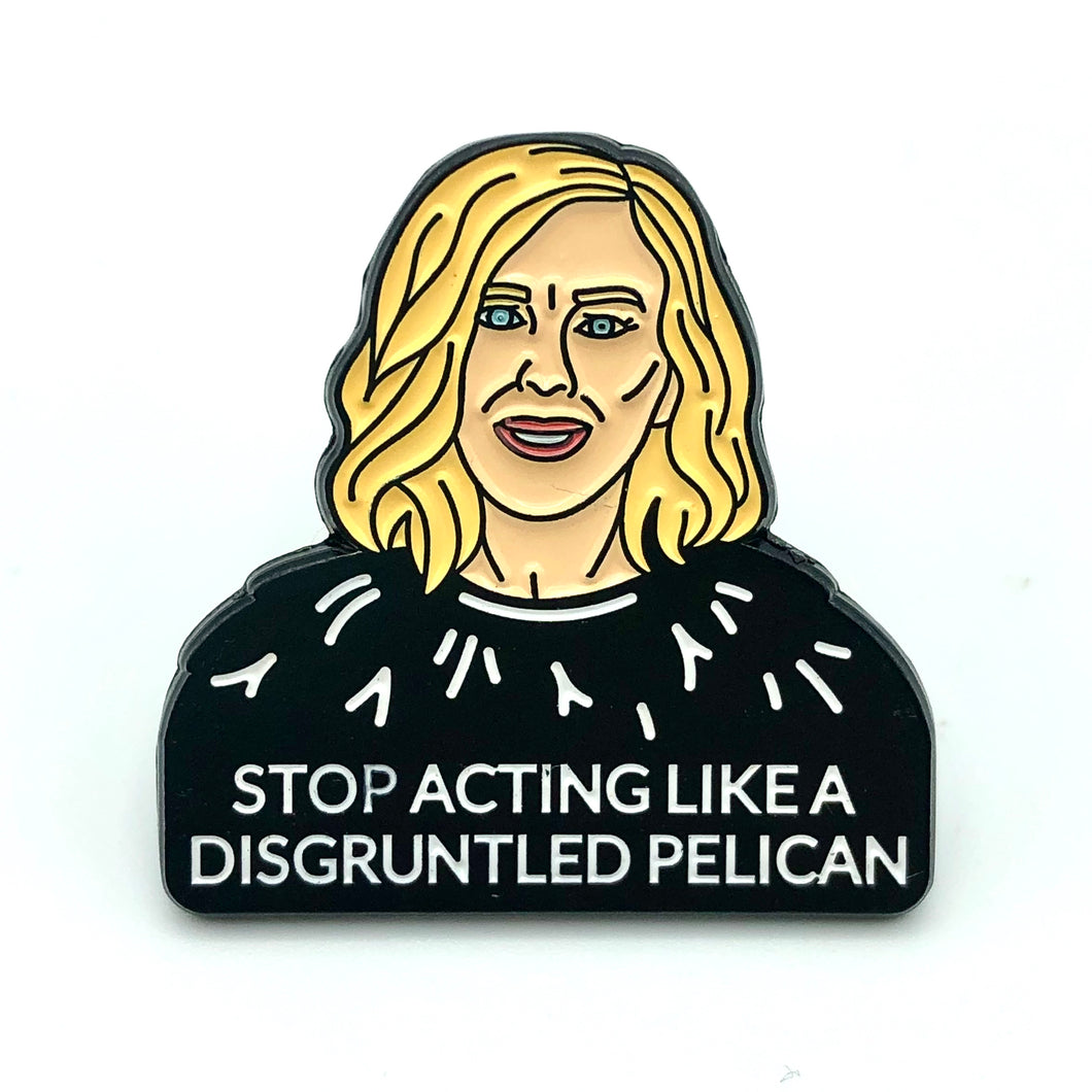 Schitt's Creek Moira Rose Stop Acting Like A Disgruntled Pelican Enamel Pin