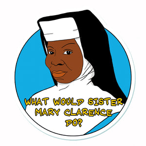What Would Sister Mary Clarence Do? Vinyl Sticker