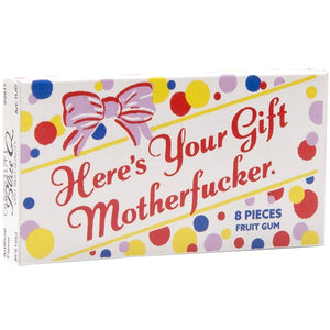 Here's Your Gift Motherfucker Gum