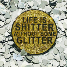 Load image into Gallery viewer, Life Is Shitter Without Some Glitter Enamel Pin