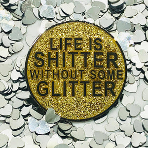 Life Is Shitter Without Some Glitter Enamel Pin