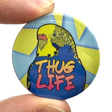 Load image into Gallery viewer, Thug Life Budgie Button Pin Badge