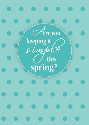 E14 Keep it Simple this Spring
