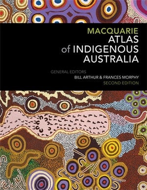 Macquarie Atlas Of Indigenous Australia: 2nd Edition